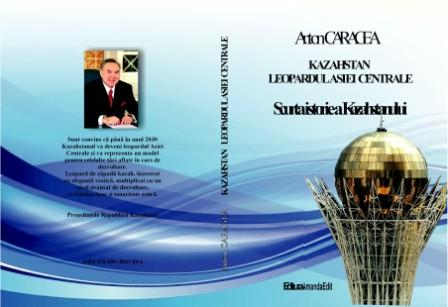 KAZAKHSTAN-THE LEOPARD OF CENTRAL ASIA by professor Dr. Anton Caragea The book Kazakhstan-The Central Asia Leopard by university professor Anton Caragea is opening to the Romanian public a rare opportunity to have a glimpse into an unfamiliar and far away world: Central Asia.