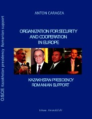 OSCE. KAZAKHSTAN PRESIDENCY. ROMANIAN SUPPORT BY PRESIDENT OF CONFERENCE ON OSCE-ANTON CARAGEA OSCE. KAZAKHSTAN PRESIDENCY. ROMANIAN SUPPORT is a book destined to remember the events of 2010 -Kazakhstan Presidency and the Conference on OSCE.
